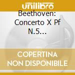 Beethoven: Concerto X Pf N.5