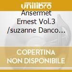 Ansermet Ernest Vol.3 /suzanne Danco Sop. cd musicale