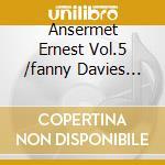 Ansermet Ernest Vol.5 /fanny Davies Pf. cd musicale