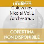 Golovanov Nikolai Vol.1 /orchestra Filarmonica Della Rdio Di Mosca cd musicale