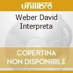 WEBER DAVID INTERPRETA cd musicale