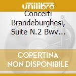 CONCERTI BRANDEBURGHESI, SUITE N.2 BWV 1 cd musicale di Johann Sebastian Bach