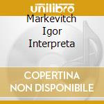 MARKEVITCH IGOR INTERPRETA cd musicale