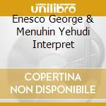 ENESCO GEORGE & MENUHIN YEHUDI INTERPRET cd musicale