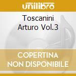 TOSCANINI ARTURO VOL.3 cd musicale