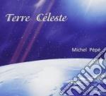 Pepe' Michel - Terre Celeste cd musicale di Michel Pepe'