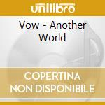 Vow - Another World cd musicale di Vow