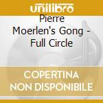 Pierre Moerlen''s Gong - Full Circle cd musicale di Gong