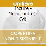 Melancholia cd musicale di Inquire