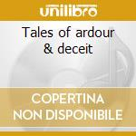 Tales of ardour & deceit cd musicale di Etcetera