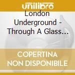 Trough a glass darkly cd musicale di Underground London