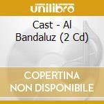 Al bandaluz cd musicale di Cast