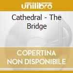 Bridge cd musicale di Cathedral