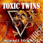 Toxic Twins - Menace To Unity cd musicale di Twins Toxic