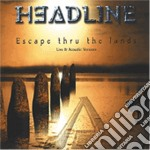 Headline - Escape Thru The Lands cd musicale di Headline
