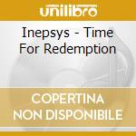 Inepsys - Time For Redemption cd musicale di Inepsys