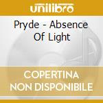 Pryde - Absence Of Light cd musicale di Pryde