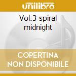 Vol.3 spiral midnight cd musicale