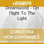 Dreamworld - On Flight To The Light cd musicale di DREAMWORLD