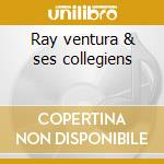 Ray ventura & ses collegiens cd musicale di Ray Ventura
