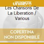 Les chansons de la liberation cd musicale di Artisti Vari