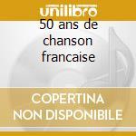 50 ans de chanson francaise cd musicale di Artisti Vari