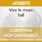 Vive le music hall cd musicale di Artisti Vari