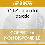 Cafe' concerto parade cd musicale di Artisti Vari