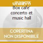 Box cafe' concerto et music hall cd musicale di Artisti Vari