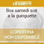 Box samedi soir a la guinguette cd musicale di Artisti Vari