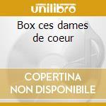 Box ces dames de coeur cd musicale di Artisti Vari