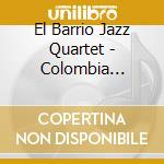 Colombia feeling cd musicale di El barrio jazz quartet