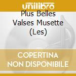 Various Artists - Plus Belles Valses Muset. cd musicale di AA.VV.