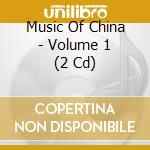 Music Of China - Volume 1 cd musicale di AA.VV.