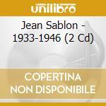 Jean Sablon - 1933-1946 cd musicale di SABLON JEAN