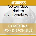 Cotton Club - Harlem 1924-Broadway 1936 cd musicale