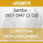Samba - 1917-1947 cd musicale