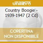 COUNTRY BOOGIE 1939 - 1947 cd musicale di AA.VV.