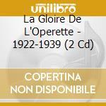 La Gloire De L'Operette - 1922-1939 cd musicale