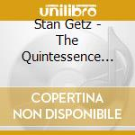 Stan Getz - The Quintessence cd musicale