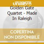 MADE IN RALEIGH cd musicale di GOLDEN GATE QUARTET