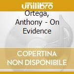 ON EVIDENCE cd musicale di ORTEGA ANTHONY