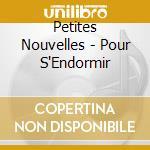 Petites Nouvelles - Pour S'Endormir cd musicale di QUATRE PETITES