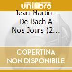 DE BACH A NOS JOUR cd musicale di MARTIN JEAN