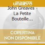 John Greaves - La Petite Bouteille Linge cd musicale