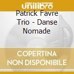 Patrick Favre Trio - Danse Nomade cd musicale di FAVRE PATRICK TRIO