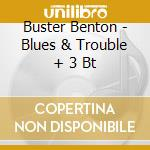BLUES & TROUBLE + 3BT cd musicale di BENTON BUSTER