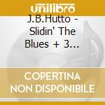 J.B.Hutto - Slidin' The Blues + 3 Bt cd musicale di HUTTO J.B.