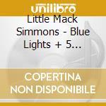 Little Mack Simmons - Blue Lights + 5 Bt cd musicale di LITTLE MACK SIMMONS