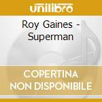 SUPERMAN cd musicale di GAINES ROY